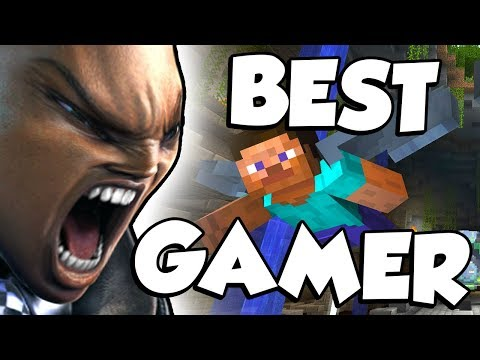 THE BEST GAMER EVER!