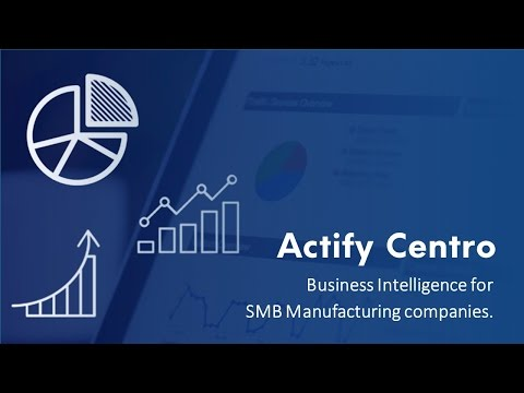 Actify Centro - Business Intelligence for SMB Manufacturing companies