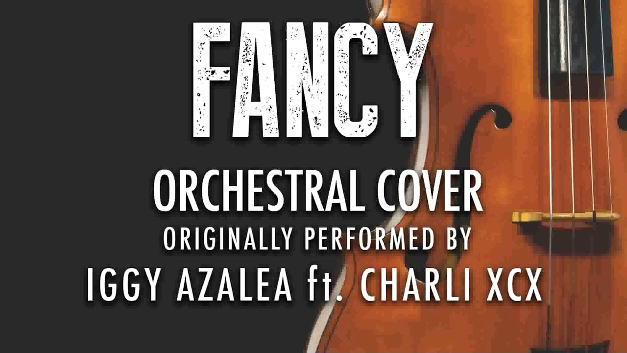 """FANCY"" BY IGGY AZALEA ft. CHARLI XCX (ORCHESTRAL COVER ...