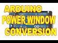 Arduino Power Windows Controller Conversion