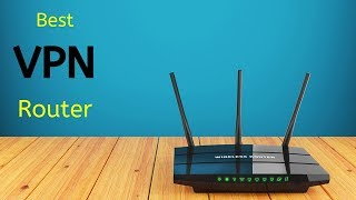 5 Best VPN Routers for Home  - Secure Your Devices From Anywhere