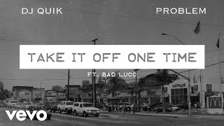 DJ Quik, Problem - Take It Off One Time (Audio) ft. Bad Lucc