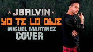 J Balvin - Yo te lo dije (Miguel Martinez Mini Cover)
