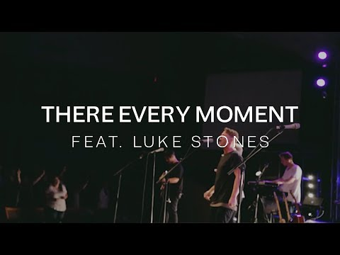 There Every Moment Feat. Luke Stones - LIVE
