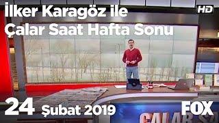 24 Şubat 2019 İlker Karagöz ile Çalar Saat Hafta Sonu