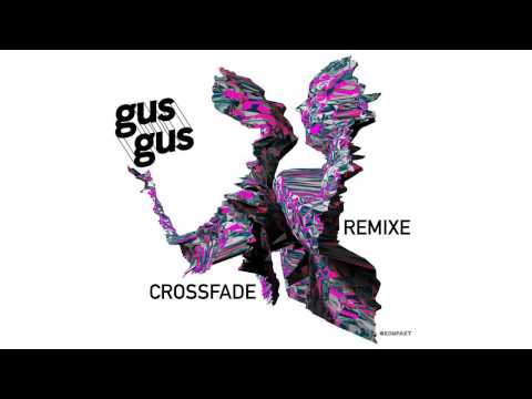 GusGus - Crossfade (Maceo Plex Mix)