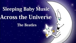 sleeping baby music - Across the universe