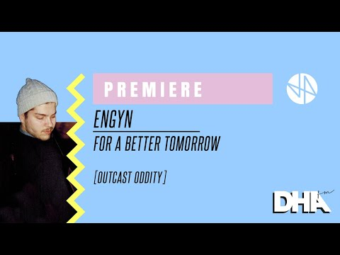 Premiere: Engyn - For A Better Tomorrow [Outcast Oddity]