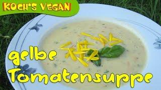 gelbe Tomatensuppe aus frischen Tomaten - selber machen - vegane Rezepte von Koch's vegan