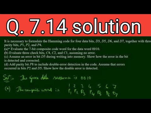 Q. 7.14: It is necessary to formulate the Hamming code for four data bits, D3, D5, D6, and D7,