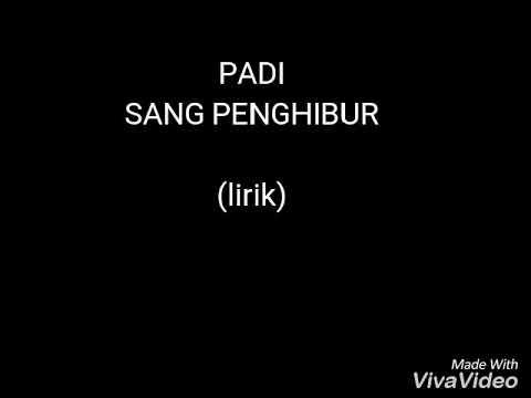 PADI-SANG PENGHIBUR(lirik)