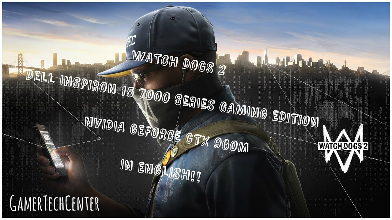 WATCH DOGS 2 ON DELL INSPIRON 15 GAMING EDITION - GTX 960M