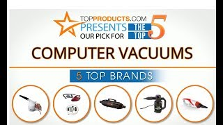 Best Computer Vacuum Reviews 2017 – How to Choose the Best Computer Vacuum