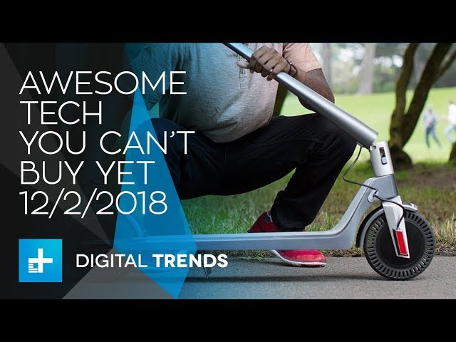 awesome-tech-you-can-t-buy-yet-december-2-2018