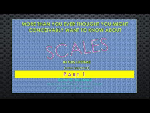 SCALES part 1   more than you ever thought you might conceivably want to know