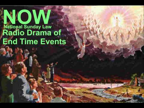 NOW!  Radio Drama of End Time Events After the passing of the national Sunday Law!