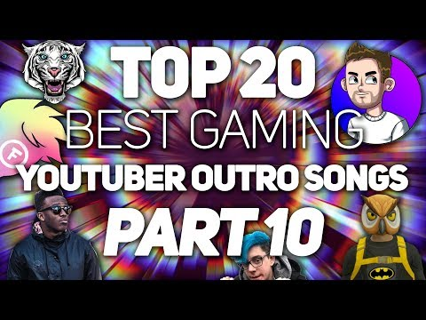 20 Best Gaming YouTuber OUTRO SONGS 2017! Part 10!