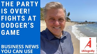 The Party's Over - Fiġhts at Dodger's Game - Business News you can use