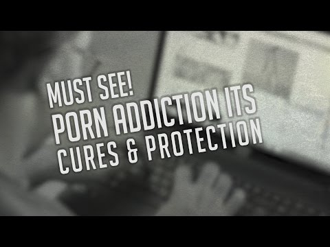 Porn Addiction its Cures & Protection - MUST SEE