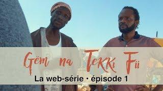 Gëm Na Tekki Fii : la web-série - épisode 1