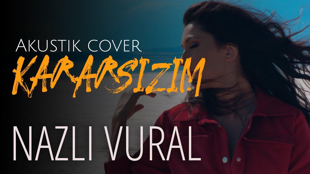 Nazlı Vural - Kararsızım ( Ebru Yaşar Cover)