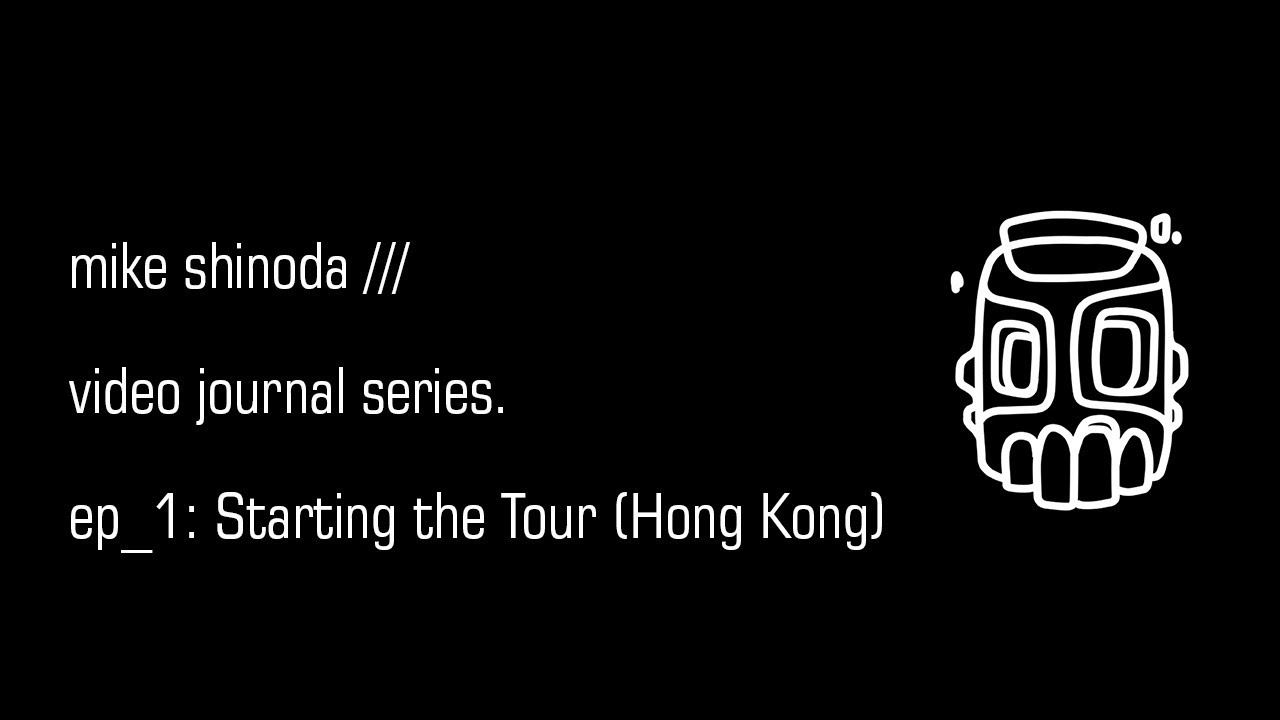 Video Journal: Starting the Tour (Hong Kong) - Mike Shinoda