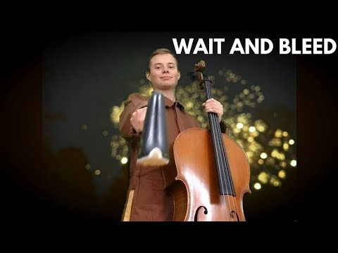 SLIPKNOT - WAIT AND BLEED - CELLO COVER