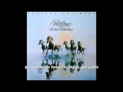 Bob Seger The Silver Bullet Band Against The Wind Subtítulos Español Youtube