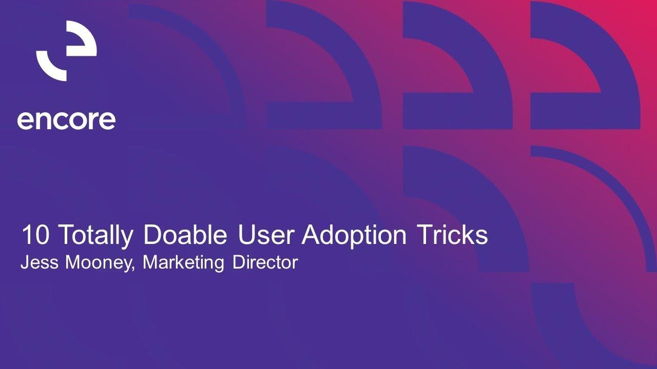 10 Totally Doable User Adoption Tips (Video) | Encore