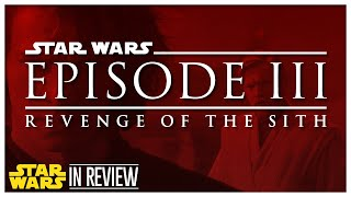 Star Wars Episode 3: Revenge of the Sith - Every Star Wars Movie Reviewed & Ranked