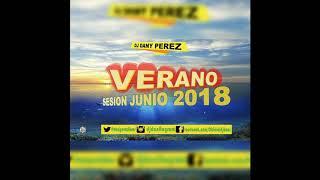 Sesion Junio 2018 (Dj Dany Perez) [Reggaeton, Mambo, Electro, Merengue, Comercial]