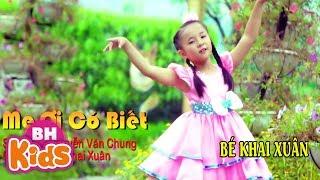 MẸ ƠI CÓ BIẾT ♫ Bé Khai Xuân ♫ Nhạc Thiếu Nhi Hay Vui Nhộn | Giọng Ca Nhí Đáng Yêu Nhất