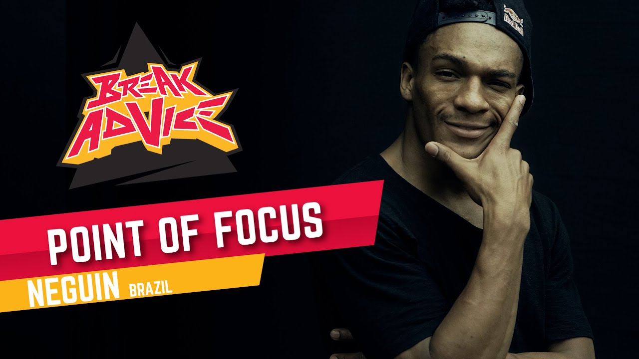 Point of Focus /w Neguin (Red Bull BC One All Star) | BREAK ADVICE