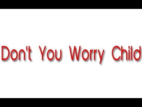 Don't You Worry Child Lyrics (1080p) +Free Download Link