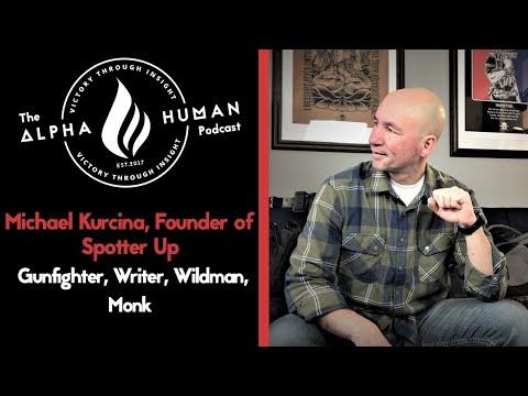 Michael Kurcina, Founder of Spotter Up - Gunfighter, Writer, Wildman, Monk