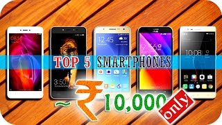 Top 5 Smartphones around Rs 10,000 in 2017 | Reviews and Performance stats included