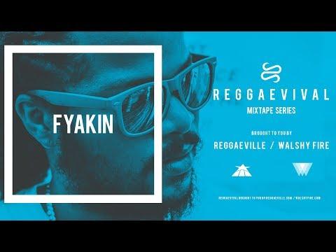 Fyakin - Reggaevival Mixtape By Walshy Fire & Reggaeville [2018]