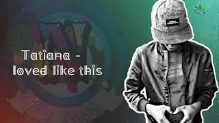 tatiana---loved-like-this-by-nel-yhaa