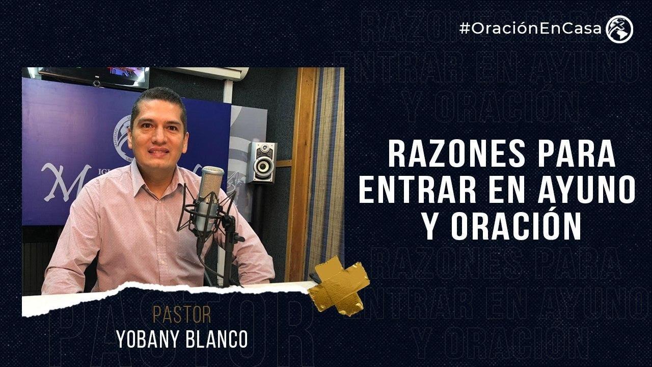 Razones para entrar en Ayuno y Oración - Pastor Yobany Blanco