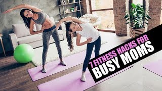 7 Best Fitness Hacks for Busy Moms (OR ANY BUSY WOMAN!!)