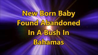 baby found abandoned in a bush in bahamas what a wicked woman