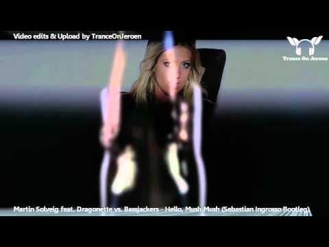 Martin Solveig feat Dragonette vs Bassjackers  Hello, Mush Mush Sebastian Ingrosso Bootleg