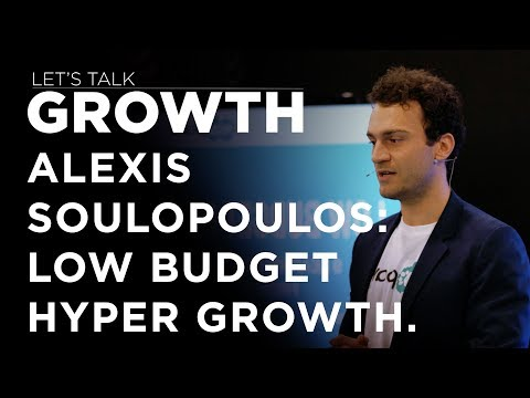Let's Talk Growth - Alexis Soulopoulos on Low Budget Hyper Growth for Startups.
