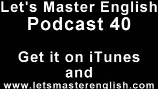 Let's Master English: Podcast 40 (an ESL podcast) (an English radio show!!)