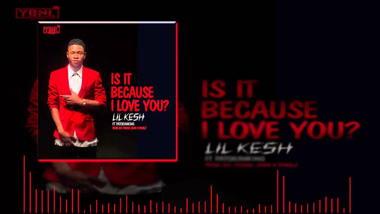 Download Lil Kesh - Is It Because I Love You Ft. Patoranking  (OFFICIAL AUDIO 2015)