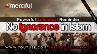 No Ignorance in Islam ᴴᴰ - Jahiliyyah - Emotional Reminder