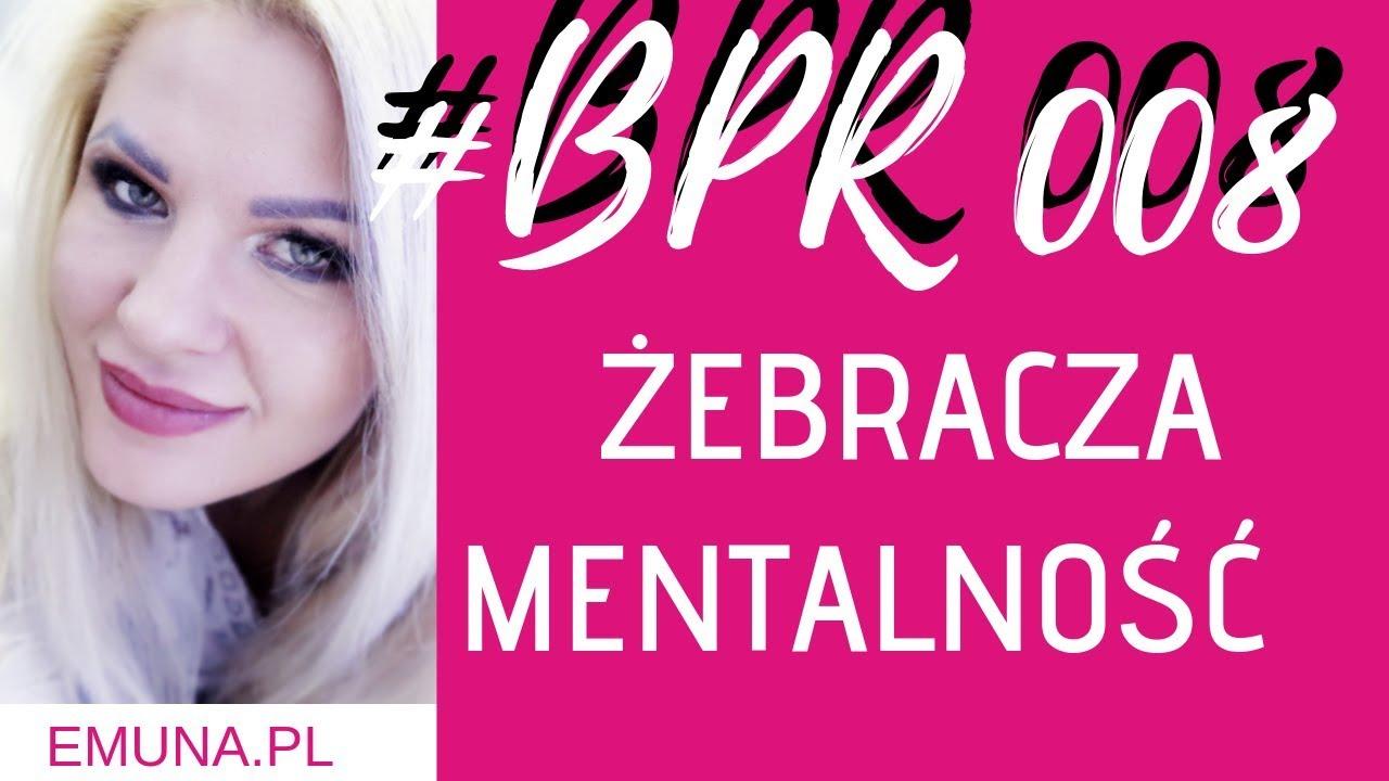 #BPR 008 Żebracza mentalność - czym jest? Czy Bóg potępia pieniądze?