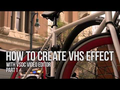Lifehack: create VHS effect with VSDC Free Video Editor. Variant 1