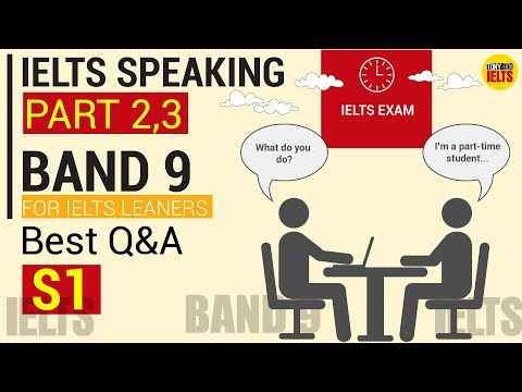 IELTS SPEAKING PART 2 & 3 BAND 9: TOP QUESTIONS & ANSWERS  IN IELTS EXAM | S1