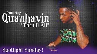 Quanhavin - Thru It All - New Artist | All New Creator Spotlight!